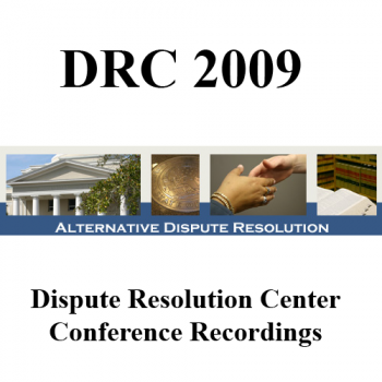 2009, August 20-22 DRC Dispute Resolution Center Conference for Mediators and Arbitrators